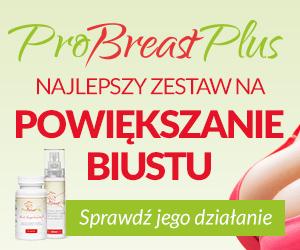 ProBreast Plus, naturalnie i bezpiecznie powiększ rozmiar Twoich piersi